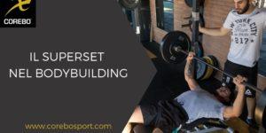 Superset nel bodybuilding: i metodi per l'ipertrofia